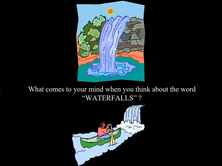 """What comes to your mind when you think about the word                 """"WATERFALLS"""" ?"""