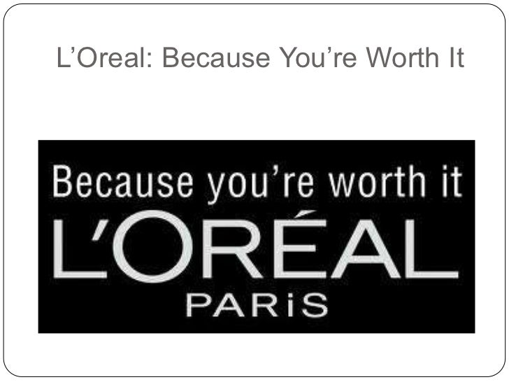 Previous tagline of L'Oreal Paris.