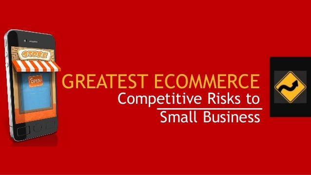 GREATEST ECOMMERCE Competitive Risks to Small Business