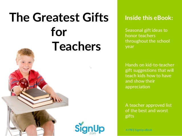 The Greatest Gifts for Teachers A FREE SignUp eBook Seasonal gift ideas to honor teachers throughout the school year Hands...