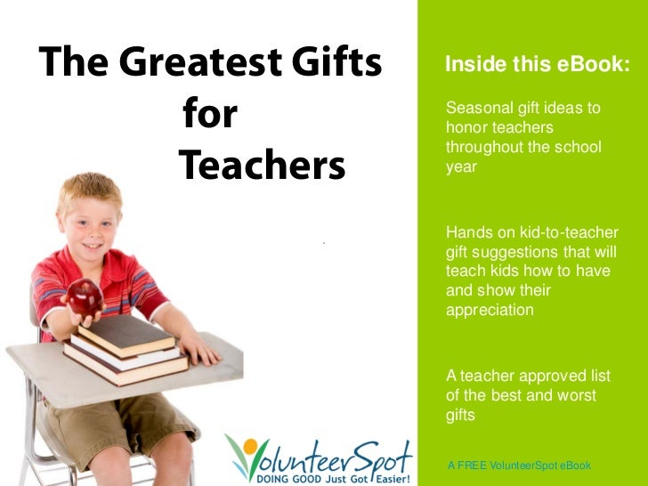 The Greatest Gifts   Inside this eBook:       for           Seasonal gift ideas to                     honor teachers     ...