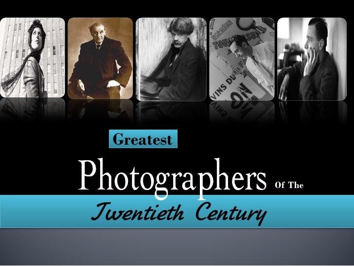 GreatestPhotographers       Of TheTwentieth Century