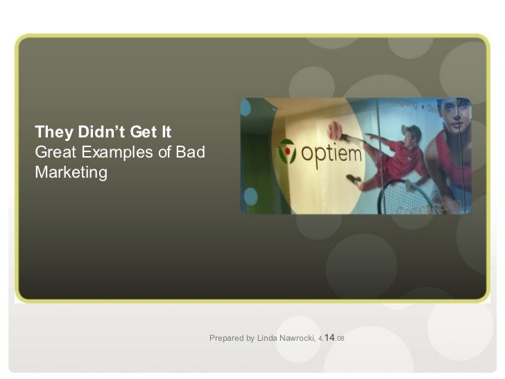 They Didn't Get It Great Examples of Bad Marketing Prepared by Linda Nawrocki,   4. 14 .08