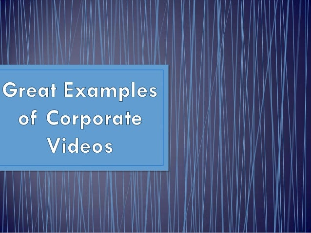 A corporate video is audiovisual material, created forthe use of an specific organisation, company orinstitution. Corporat...