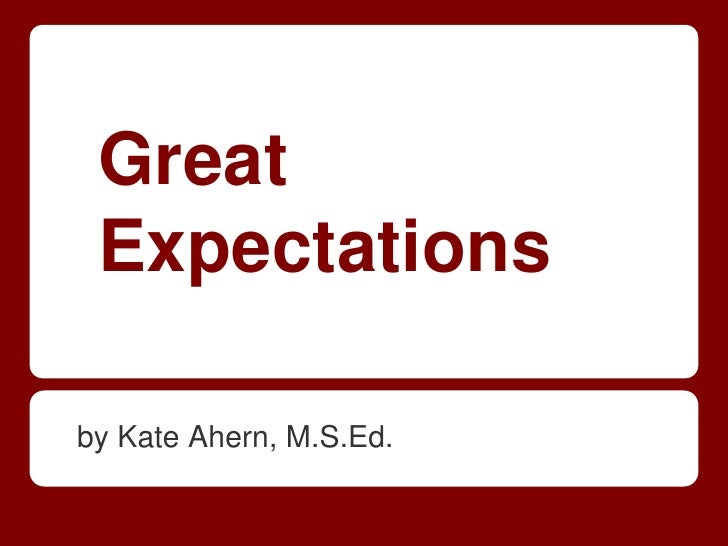Great Expectationsby Kate Ahern, M.S.Ed.