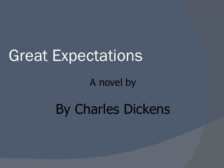 Great Expectations By Charles Dickens A novel by