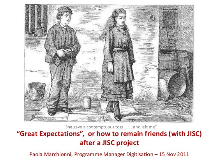 """""""She gave a contemptuous toss . . . . and left me""""""""Great Expectations"""", or how to remain friends (with JISC)              ..."""
