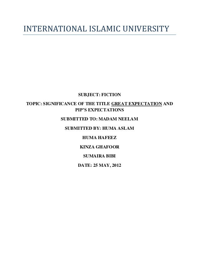 INTERNATIONAL ISLAMIC UNIVERSITY                   SUBJECT: FICTIONTOPIC: SIGNIFICANCE OF THE TITLE GREAT EXPECTATION AND ...