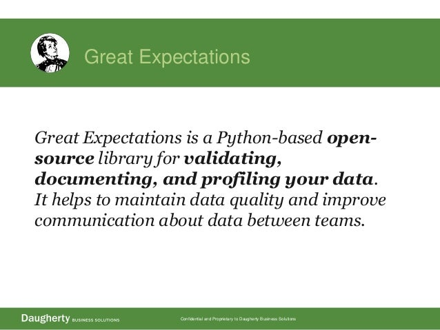 Confidential and Proprietary to Daugherty Business Solutions Great Expectations Great Expectations is a Python-based open-...