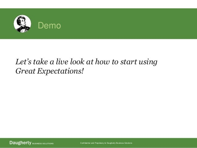 Confidential and Proprietary to Daugherty Business Solutions Demo Let's take a live look at how to start using Great Expec...