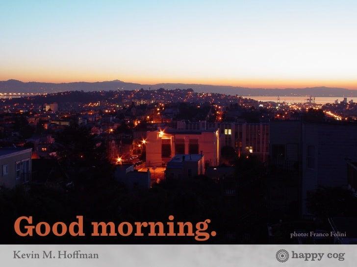 Good morning.     photo: Franco Folini   Kevin M. Hoffman