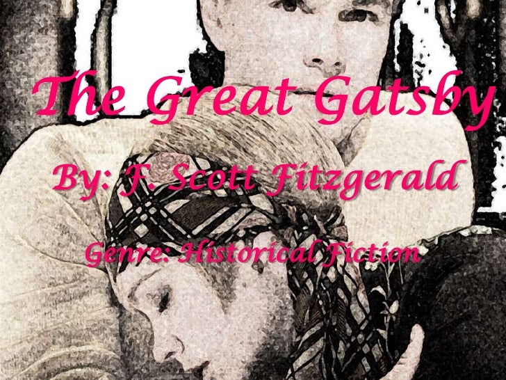 The Great GatsbyBy: F. Scott Fitzgerald Genre: Historical Fiction