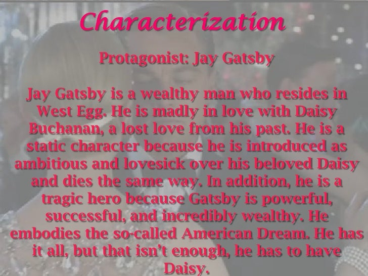 characterization of jay gatsby A list of all the characters in the great gatsby the the great gatsby characters covered include: nick carraway, jay gatsby, daisy buchanan, tom buchanan, jordan baker, myrtle wilson, george wilson, owl eyes, klipspringer, meyer wolfsheim.