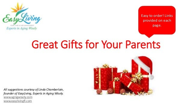 Great Gifts for Your Parents Easy to order! Links provided on each page. All suggestions courtesy of Linda Chamberlain, fo...