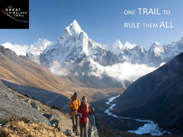 Great Himalayan Trail Development Programme SNV NEPAL ONE TRAIL TO RULE THEM ALL
