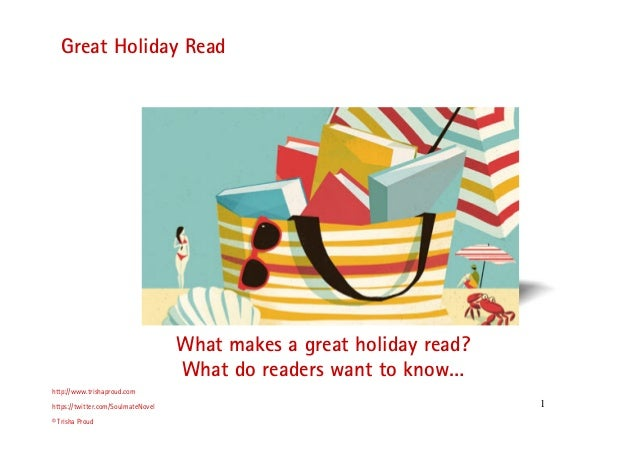 1 Great Holiday Read http://www.trishaproud.com https://twitter.com/SoulmateNovel © Trisha Proud What makes a great holida...
