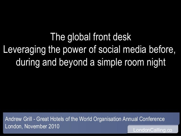 LondonCalling.co The global front desk Leveraging the power of social media before, during and beyond a simple room night ...