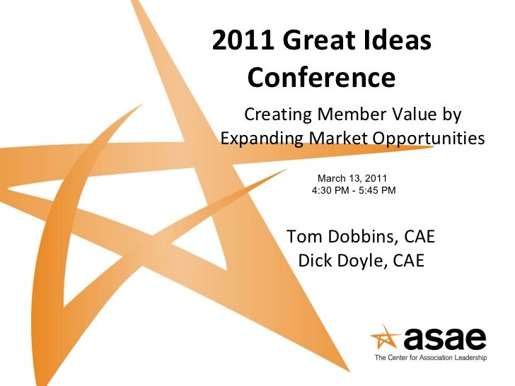 2011 Great Ideas Conference Creating Member Value by Expanding Market Opportunities March 13, 2011 4:30 PM - 5:45 PM Tom D...