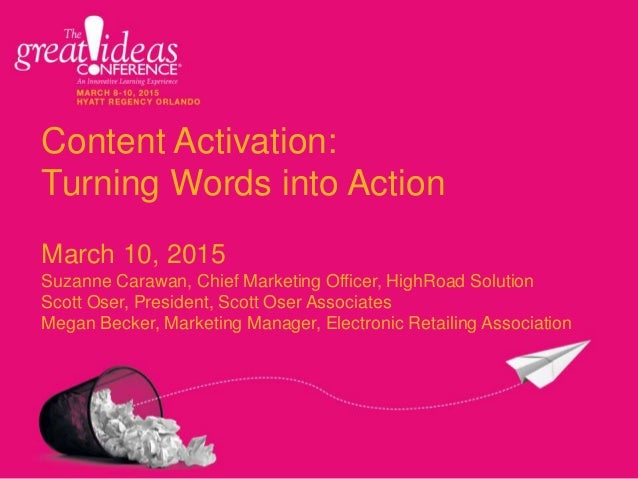 Content Activation: Turning Words into Action March 10, 2015 Suzanne Carawan, Chief Marketing Officer, HighRoad Solution S...