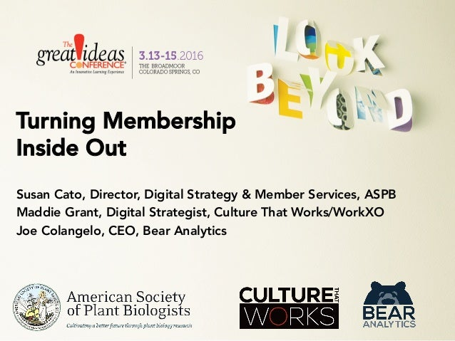 Turning Membership Inside Out Susan Cato, Director, Digital Strategy & Member Services, ASPB Maddie Grant, Digital Strateg...