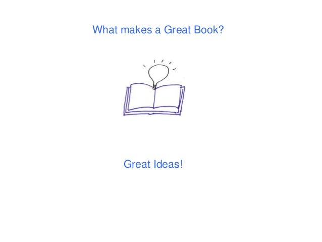 What makes a Great Book? Great Ideas!