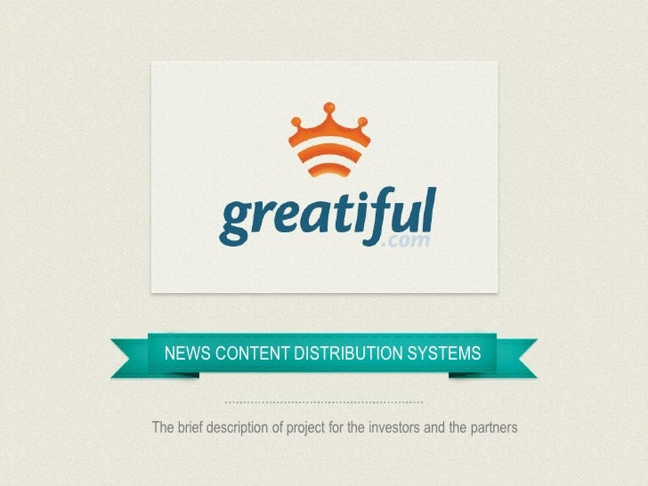 NEWS CONTENT DISTRIBUTION SYSTEMSThe brief description of project for the investors and the partners