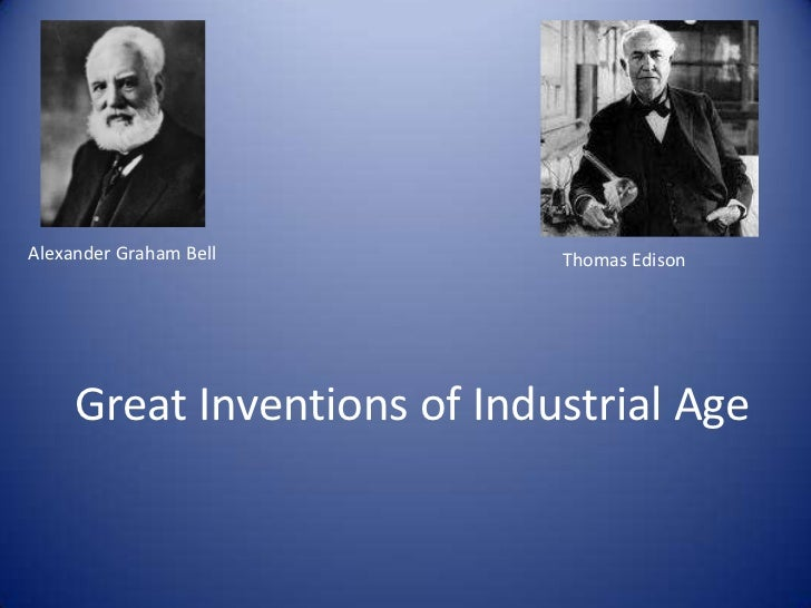 Alexander Graham Bell<br />Thomas Edison<br />Great Inventions of Industrial Age<br />