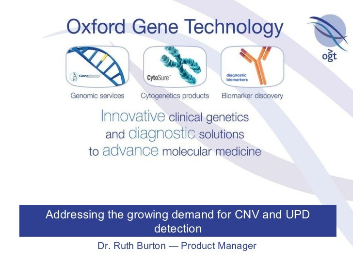 Addressing the growing demand for CNV and UPD detection Dr. Ruth Burton — Product Manager