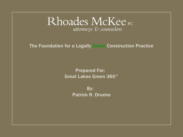 The Foundation for a Legally  Green  Construction Practice Prepared For:  Great Lakes Green 360° By:  Patrick R. Drueke