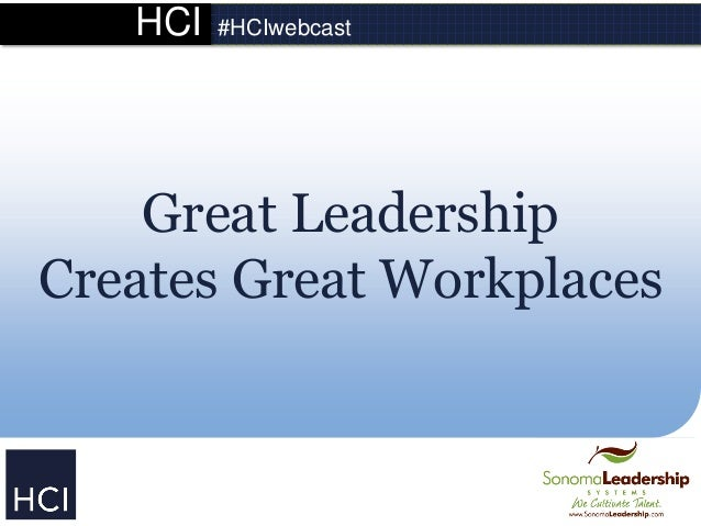 HCI  #HCIwebcast  Great Leadership Creates Great Workplaces