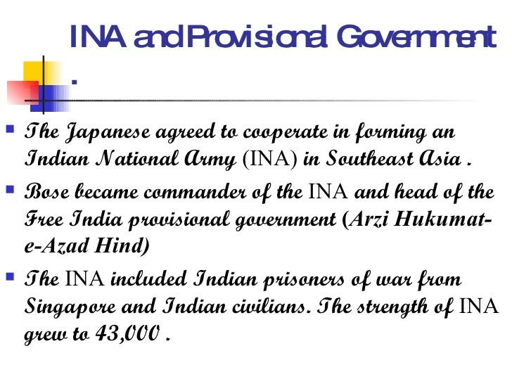 INA and Provisional Government . <ul><li>The Japanese agreed to cooperate in forming an Indian National Army  (INA)  in So...