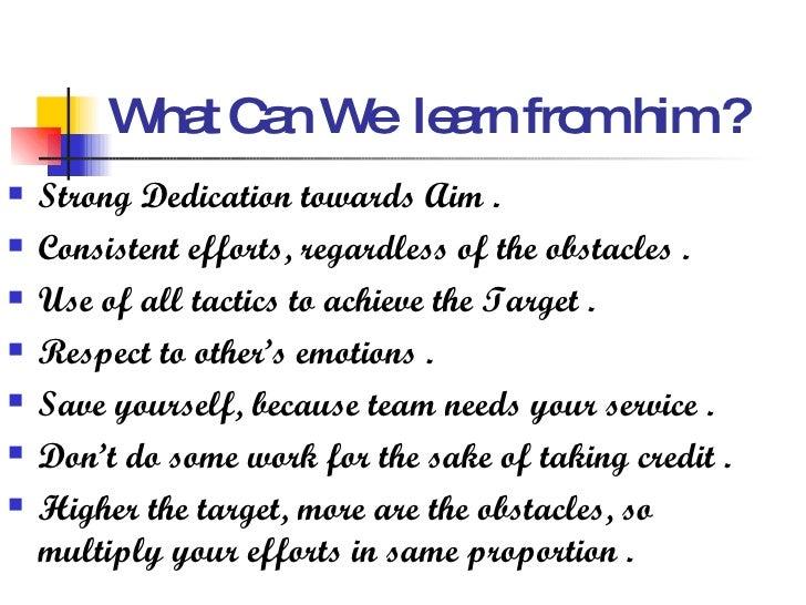 What Can We  learn from him ? <ul><li>Strong Dedication towards Aim . </li></ul><ul><li>Consistent efforts, regardless of ...