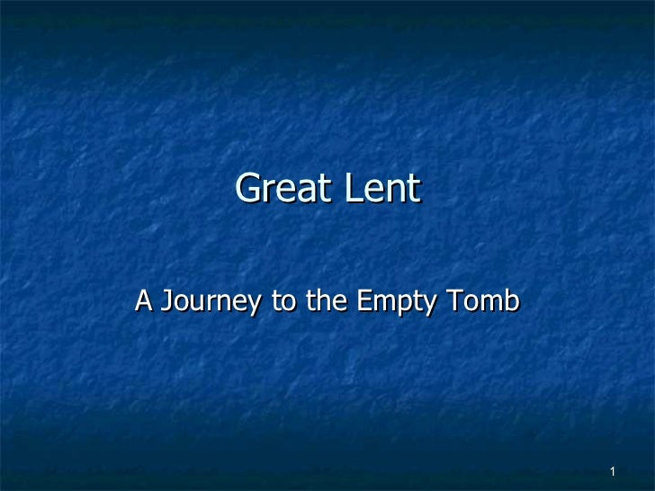 Great Lent A Journey to the Empty Tomb