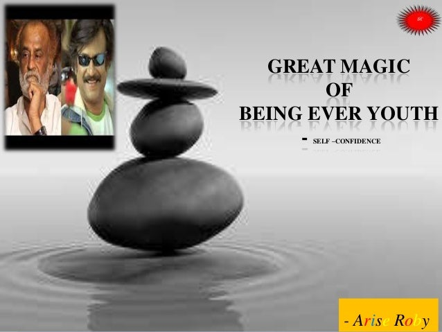 GREAT MAGIC OF BEING EVER YOUTH - SELF –CONFIDENCE - Arise Roby