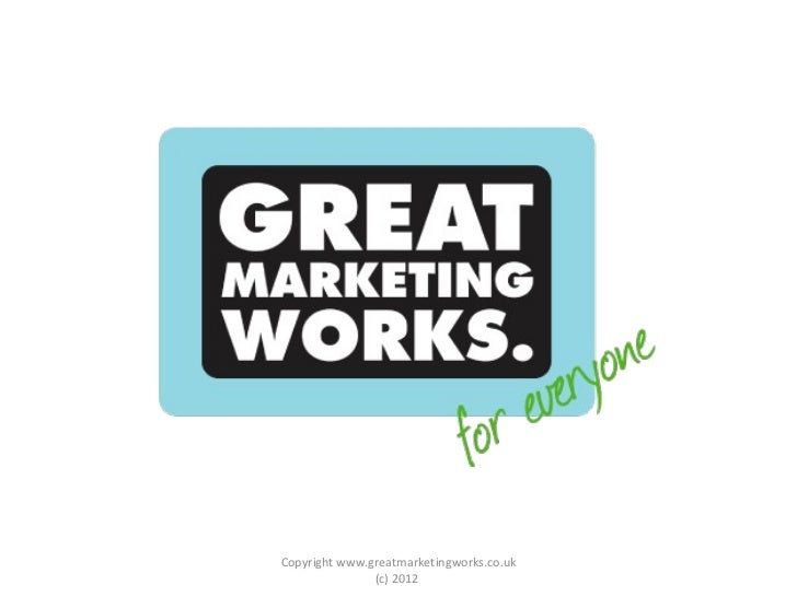 Copyright www.greatmarketingworks.co.uk (c) 2012