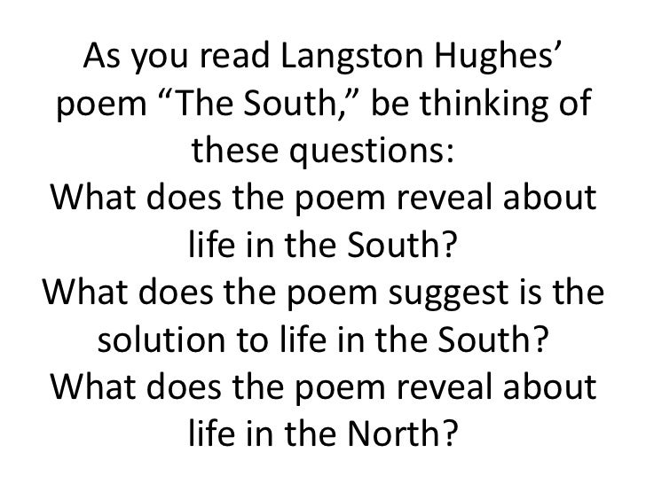 "As you read Langston Hughes'poem ""The South,"" be thinking of        these questions:What does the poem reveal about       ..."