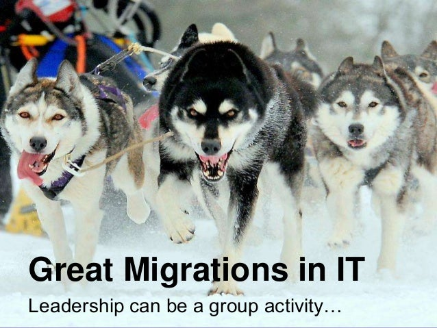 Great Migrations in IT Leadership can be a group activity… 1  Copyright © 2013