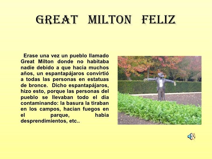 GREAT  MILTON  FELIZ <ul><li>Erase una vez un pueblo llamado Great Milton donde no habitaba nadie debido a que hacía mucho...