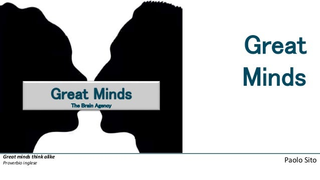 Great minds think alike Proverbio inglese Great Minds Great Minds The Brain Agency Paolo Sito