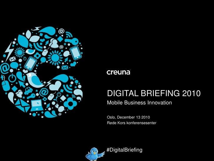 DIGITAL BRIEFING 2010<br />Mobile Business Innovation<br />Oslo, December 13 2010<br />Røde Kors konferensesenter<br />#Di...