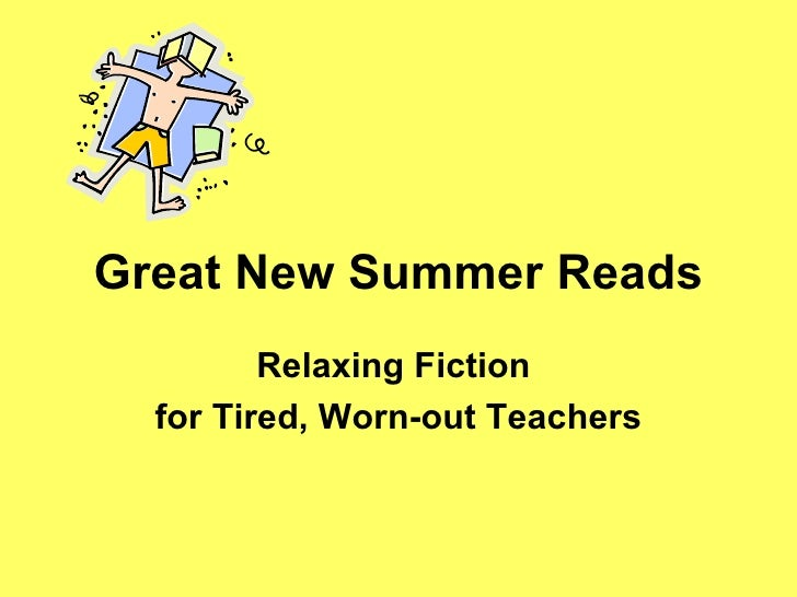 Great New Summer Reads Relaxing Fiction  for Tired, Worn-out Teachers