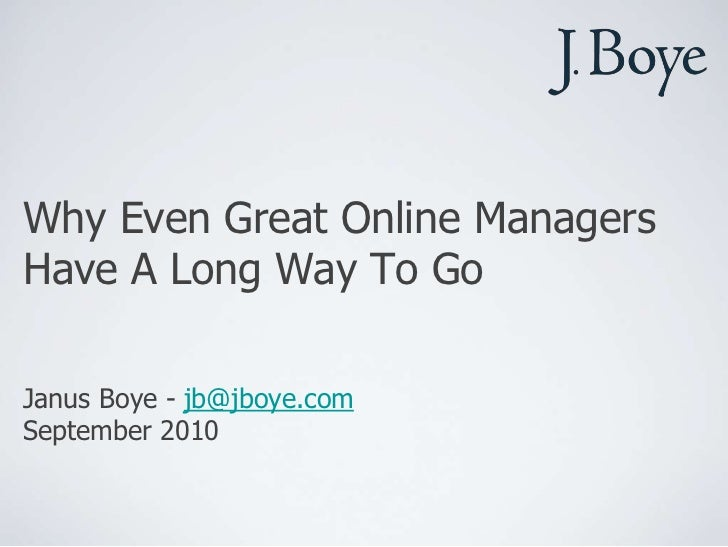 Why Even Great Online Managers Have A Long Way To Go<br />Janus Boye - jb@jboye.com<br />September 2010<br />