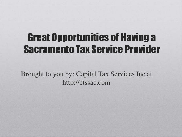 Great Opportunities of Having aSacramento Tax Service ProviderBrought to you by: Capital Tax Services Inc at              ...