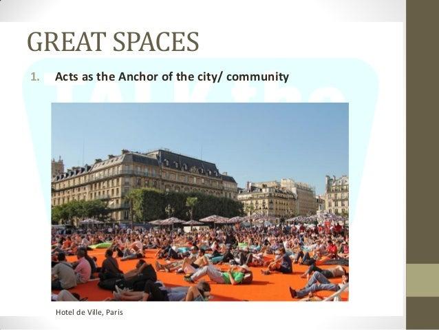 GREAT SPACES 1. Acts as the Anchor of the city/ community Hotel de Ville, Paris