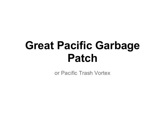 Great Pacific Garbage Patch or Pacific Trash Vortex