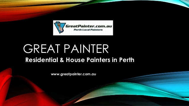GREAT PAINTER Residential & House Painters in Perth www.greatpainter.com.au