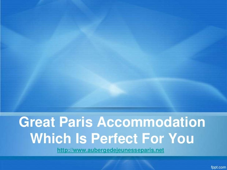 Great Paris Accommodation Which Is Perfect For You     http://www.aubergedejeunesseparis.net