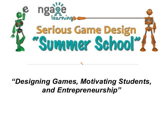 """Designing Games, Motivating Students, and Entrepreneurship"""