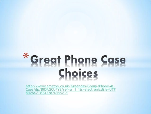 *http://www.amazon.co.uk/Greenday-Group-iPhone-4s-Case/dp/B00AGCUFYS/ref=sr_1_1?s=electronics&ie=UTF8&qid=1358422874&sr=1-1