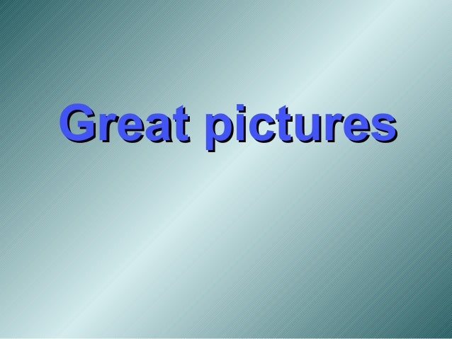 Great pictures